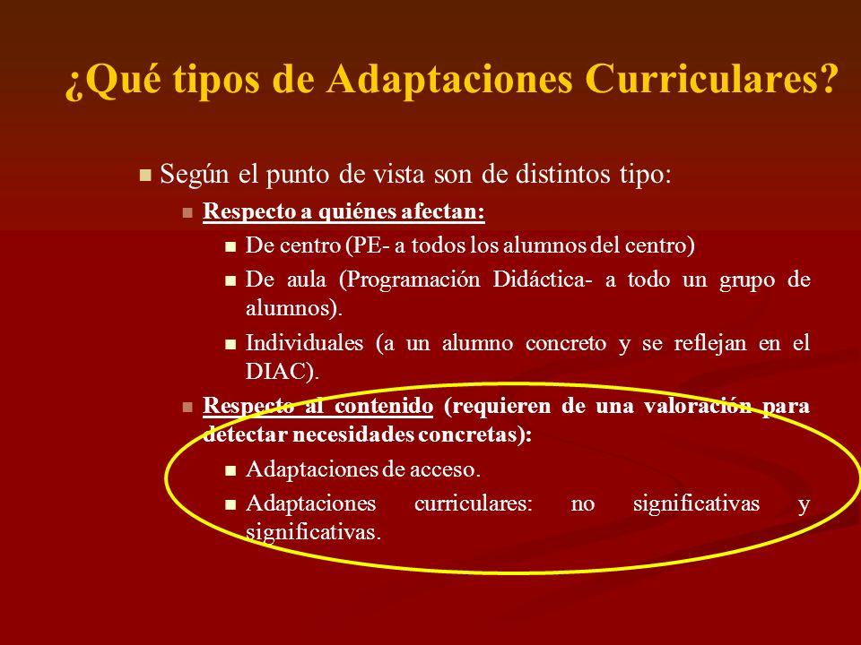 ¿Qué tipos de Adaptaciones Curriculares? Según el punto de vista son de distintos tipo: Respecto a quiénes afectan: De centro (PE- a todos los alumnos