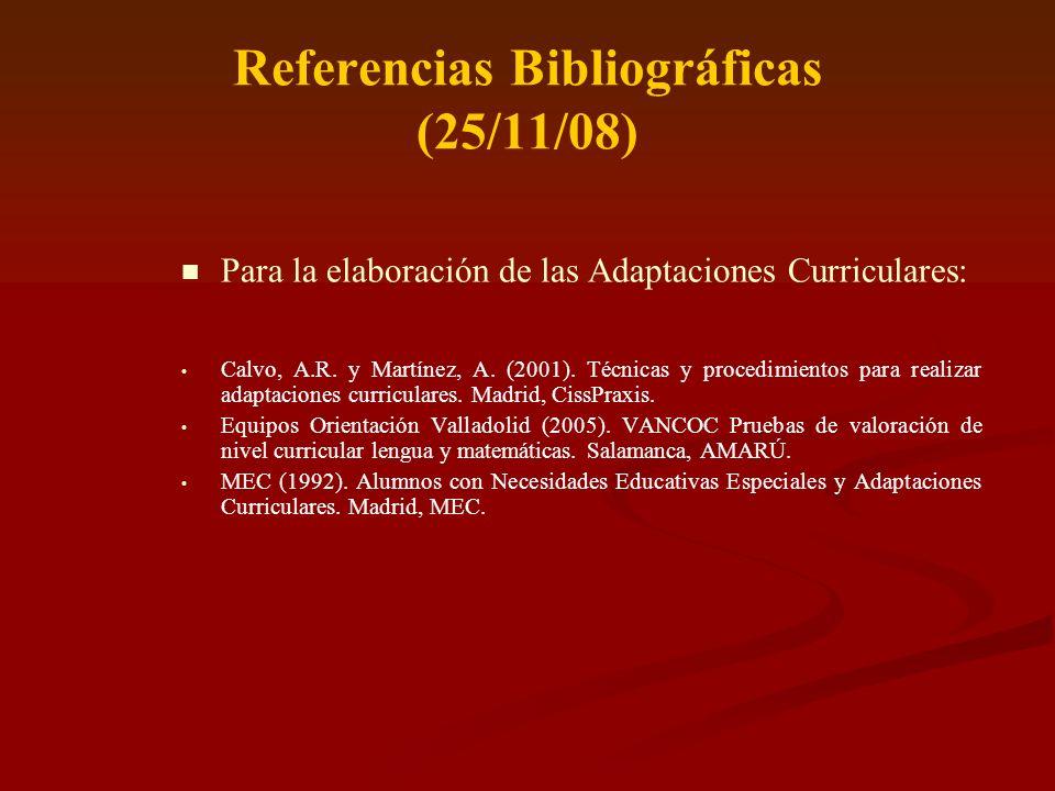 Referencias Bibliográficas (25/11/08) Para la elaboración de las Adaptaciones Curriculares: Calvo, A.R. y Martínez, A. (2001). Técnicas y procedimient
