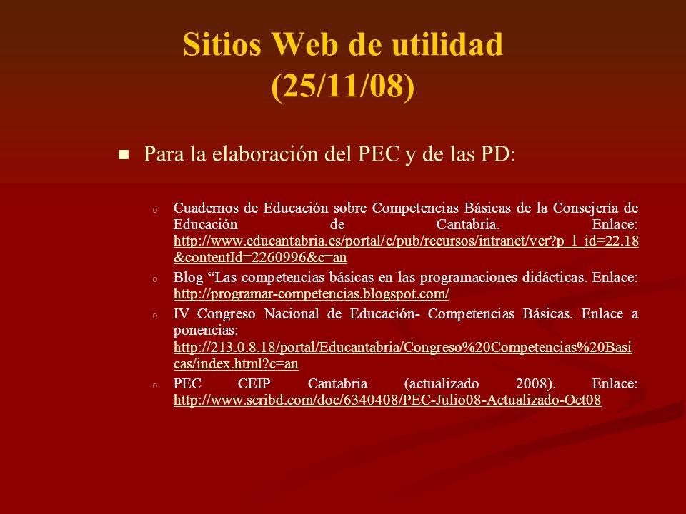 Sitios Web de utilidad (25/11/08) Para la elaboración del PEC y de las PD: o o Cuadernos de Educación sobre Competencias Básicas de la Consejería de E