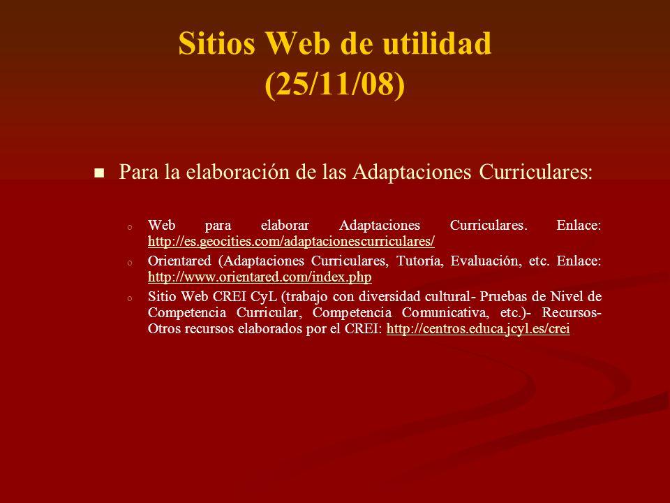 Sitios Web de utilidad (25/11/08) Para la elaboración de las Adaptaciones Curriculares: o o Web para elaborar Adaptaciones Curriculares. Enlace: http:
