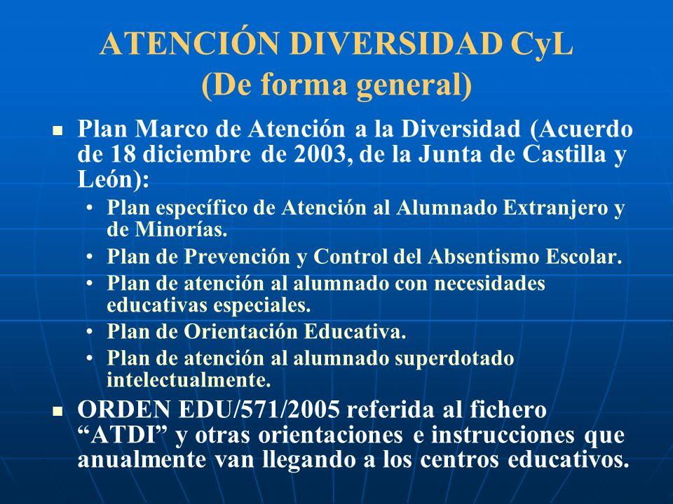 ATENCIÓN DIVERSIDAD CyL (De forma general) Plan Marco de Atención a la Diversidad (Acuerdo de 18 diciembre de 2003, de la Junta de Castilla y León): P