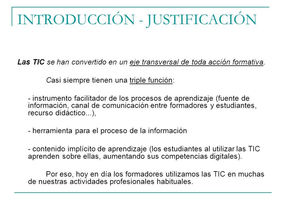 INTRODUCCIÓN - JUSTIFICACIÓN Las TIC se han convertido en un eje transversal de toda acción formativa.