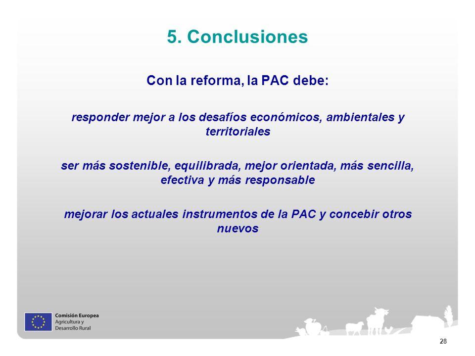 28 5. Conclusiones Con la reforma, la PAC debe: responder mejor a los desafíos económicos, ambientales y territoriales ser más sostenible, equilibrada