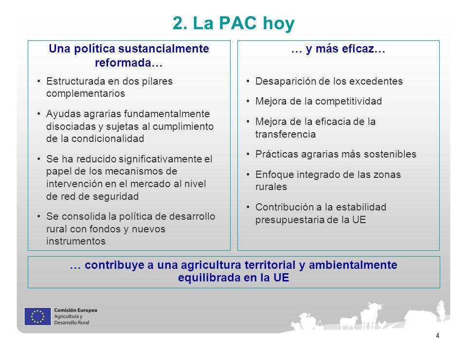 4 2. La PAC hoy Una política sustancialmente reformada… Estructurada en dos pilares complementarios Ayudas agrarias fundamentalmente disociadas y suje