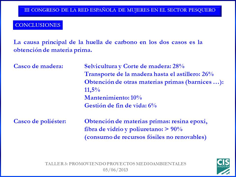 III CONGRESO DE LA RED ESPAÑOLA DE MUJERES EN EL SECTOR PESQUERO TALLER 3: PROMOVIENDO PROYECTOS MEDIOAMBIENTALES 05/06/2013 La causa principal de la huella de carbono en los dos casos es la obtención de materia prima.