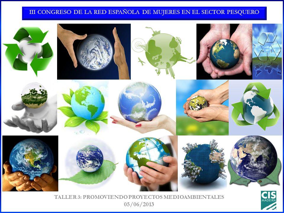 III CONGRESO DE LA RED ESPAÑOLA DE MUJERES EN EL SECTOR PESQUERO TALLER 3: PROMOVIENDO PROYECTOS MEDIOAMBIENTALES 05/06/2013 ecológico verde eficiente sostenible biodegradable bio natural emisiones consumo co 2 respetuoso limpio energía responsabilidad