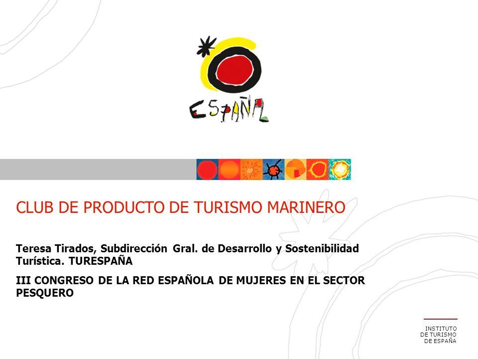 INSTITUTO DE TURISMO DE ESPAÑA CLUB DE PRODUCTO DE TURISMO MARINERO Teresa Tirados, Subdirección Gral. de Desarrollo y Sostenibilidad Turística. TURES