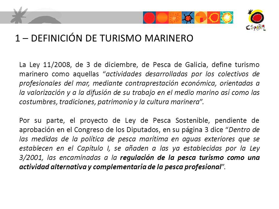 La Ley 11/2008, de 3 de diciembre, de Pesca de Galicia, define turismo marinero como aquellas actividades desarrolladas por los colectivos de profesio