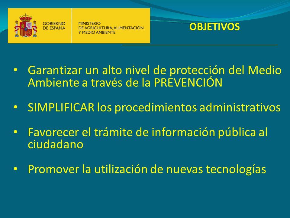 OBJETIVOS Garantizar un alto nivel de protección del Medio Ambiente a través de la PREVENCIÓN SIMPLIFICAR los procedimientos administrativos Favorecer