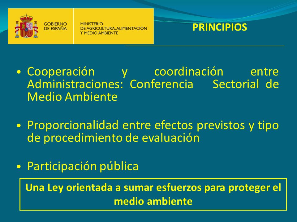 PRINCIPIOS Cooperación y coordinación entre Administraciones: Conferencia Sectorial de Medio Ambiente Proporcionalidad entre efectos previstos y tipo