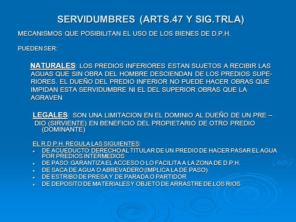 SERVIDUMBRES (ARTS.47 Y SIG.TRLA) MECANISMOS QUE POSIBILITAN EL USO DE LOS BIENES DE D.P.H. PUEDEN SER: NATURALES : LOS PREDIOS INFERIORES ESTAN SUJET