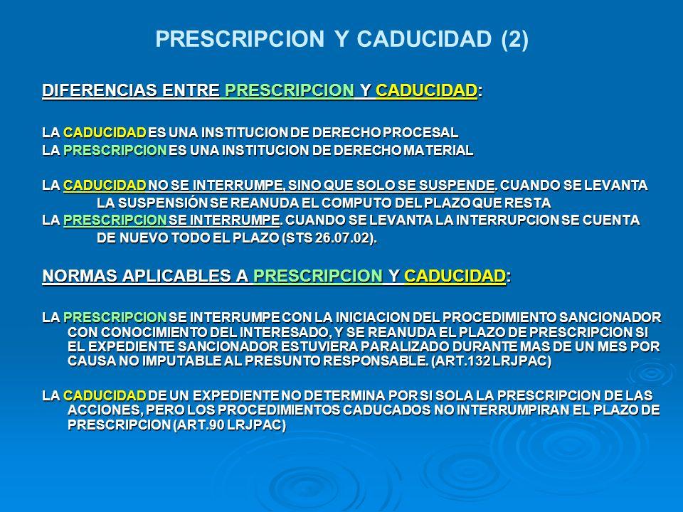 PRESCRIPCION Y CADUCIDAD (2) DIFERENCIAS ENTRE PRESCRIPCION Y CADUCIDAD: LA CADUCIDAD ES UNA INSTITUCION DE DERECHO PROCESAL LA PRESCRIPCION ES UNA IN