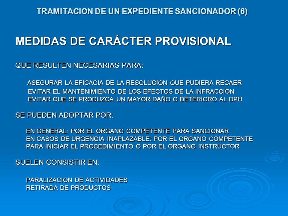 TRAMITACION DE UN EXPEDIENTE SANCIONADOR (6) MEDIDAS DE CARÁCTER PROVISIONAL QUE RESULTEN NECESARIAS PARA: ASEGURAR LA EFICACIA DE LA RESOLUCION QUE P