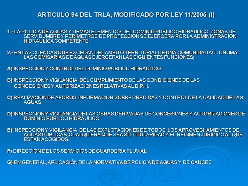 ARTICULO 94 DEL TRLA, MODIFICADO POR LEY 11/2005 (I) 1.- LA POLICIA DE AGUAS Y DEMAS ELEMENTOS DEL DOMINIO PUBLICO HIDRAULICO ZONAS DE SERVIDUMBRE Y P