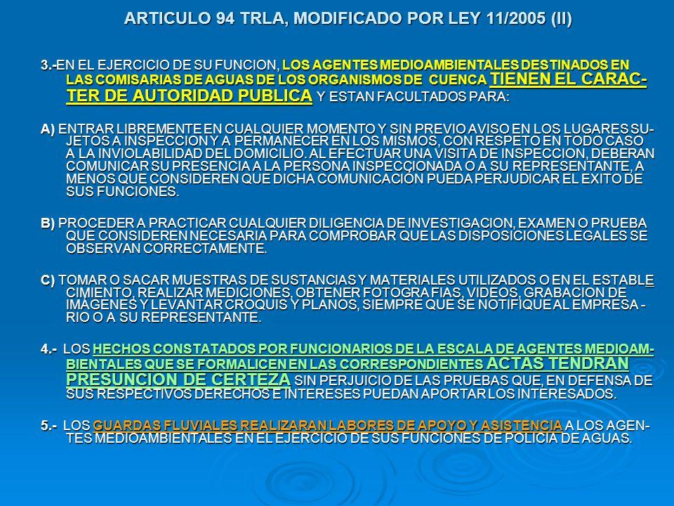ARTICULO 94 TRLA, MODIFICADO POR LEY 11/2005 (II) 3.-EN EL EJERCICIO DE SU FUNCION, LOS AGENTES MEDIOAMBIENTALES DESTINADOS EN LAS COMISARIAS DE AGUAS