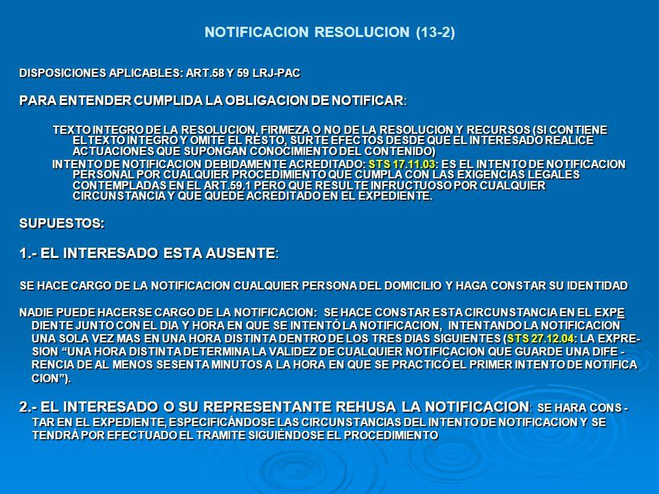 NOTIFICACION RESOLUCION (13-2) DISPOSICIONES APLICABLES: ART.58 Y 59 LRJ-PAC PARA ENTENDER CUMPLIDA LA OBLIGACION DE NOTIFICAR: TEXTO INTEGRO DE LA RE