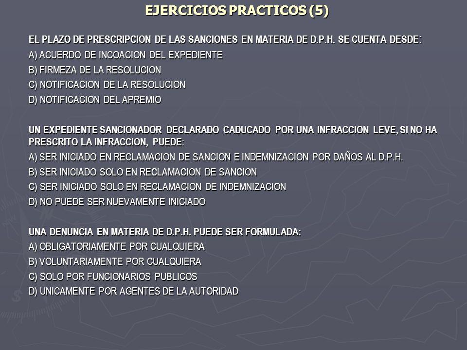 EJERCICIOS PRACTICOS (5) EL PLAZO DE PRESCRIPCION DE LAS SANCIONES EN MATERIA DE D.P.H. SE CUENTA DESDE : A) ACUERDO DE INCOACION DEL EXPEDIENTE B) FI