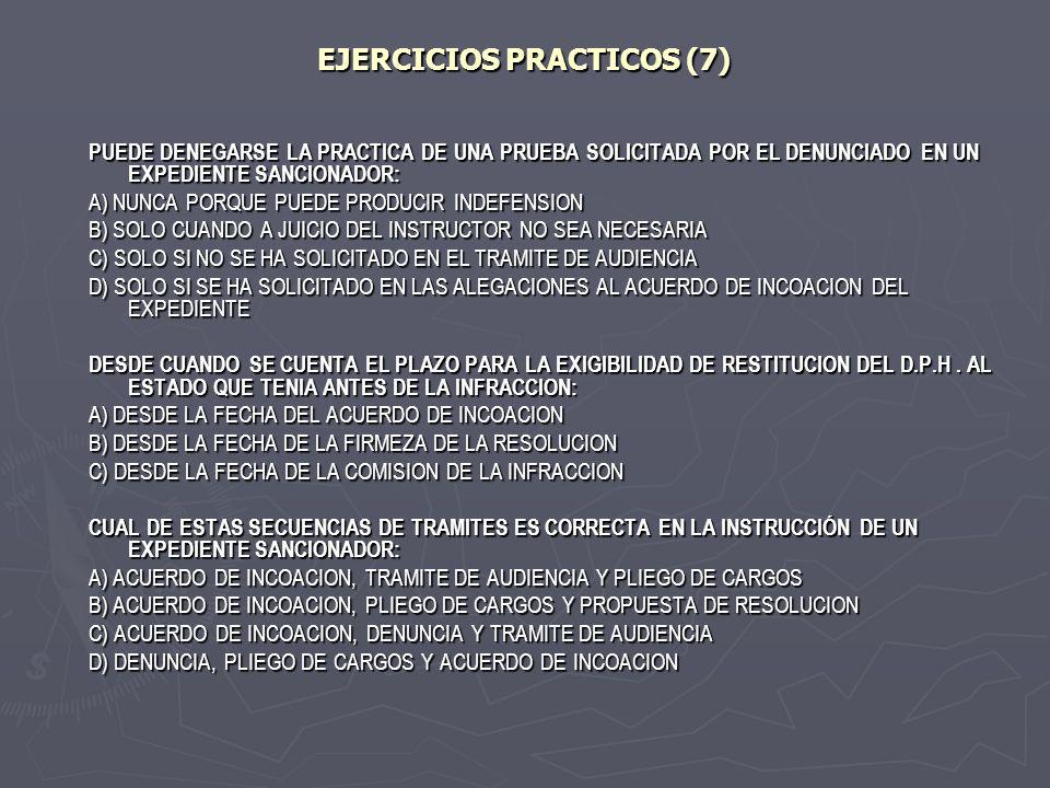 EJERCICIOS PRACTICOS (7) PUEDE DENEGARSE LA PRACTICA DE UNA PRUEBA SOLICITADA POR EL DENUNCIADO EN UN EXPEDIENTE SANCIONADOR: A) NUNCA PORQUE PUEDE PR