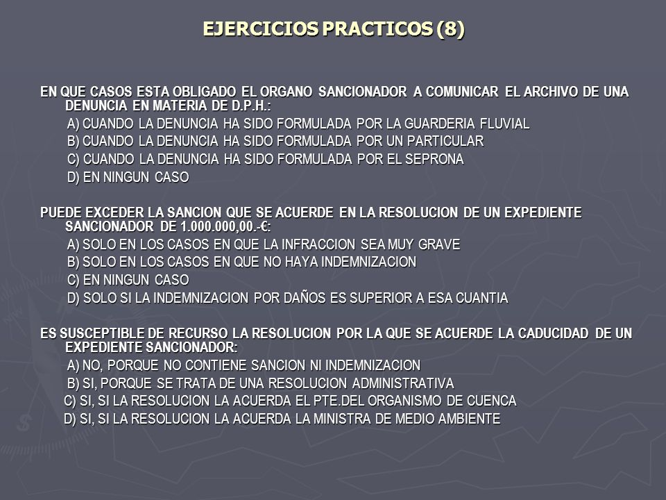 EJERCICIOS PRACTICOS (8) EN QUE CASOS ESTA OBLIGADO EL ORGANO SANCIONADOR A COMUNICAR EL ARCHIVO DE UNA DENUNCIA EN MATERIA DE D.P.H.: A) CUANDO LA DE
