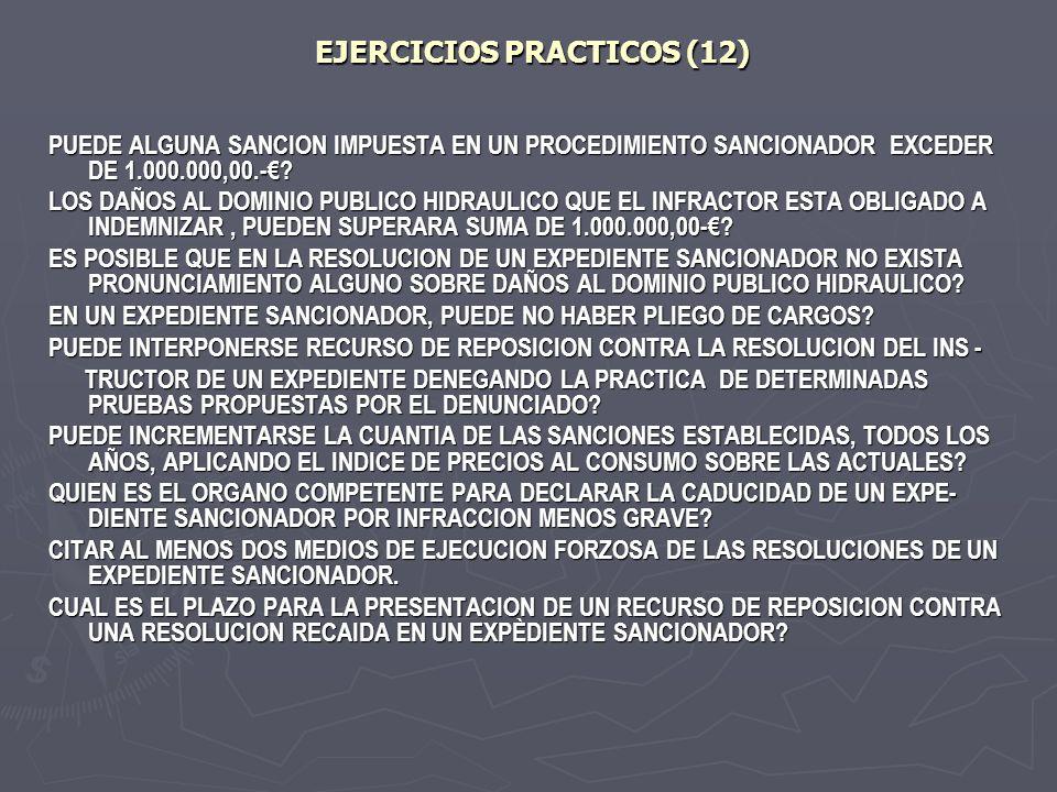 EJERCICIOS PRACTICOS (12) PUEDE ALGUNA SANCION IMPUESTA EN UN PROCEDIMIENTO SANCIONADOR EXCEDER DE 1.000.000,00.-? LOS DAÑOS AL DOMINIO PUBLICO HIDRAU