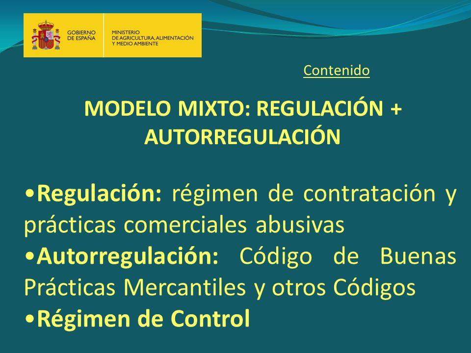 MODELO MIXTO: REGULACIÓN + AUTORREGULACIÓN Contenido Regulación: régimen de contratación y prácticas comerciales abusivas Autorregulación: Código de Buenas Prácticas Mercantiles y otros Códigos Régimen de Control