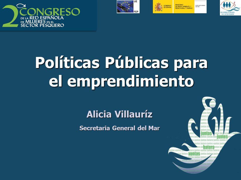 Políticas Públicas para el emprendimiento Alicia Villauríz Secretaria General del Mar