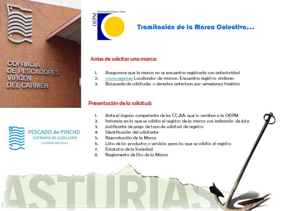 Tramitación de la Marca Colectiva… Antes de solicitar una marca: 1.Asegurarse que la marca no se encuentra registrada con anterioridad 2.www.oepm.es L