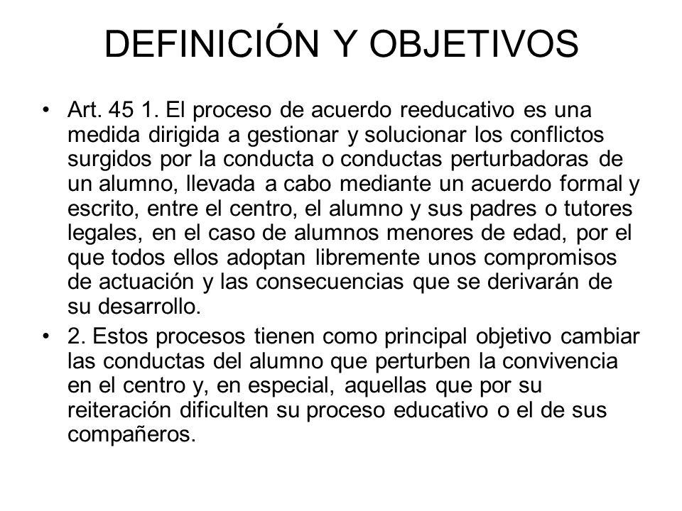DEFINICIÓN Y OBJETIVOS Art. 45 1. El proceso de acuerdo reeducativo es una medida dirigida a gestionar y solucionar los conflictos surgidos por la con