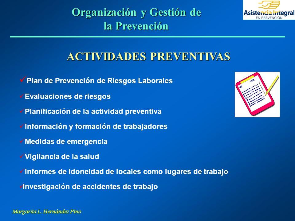 Margarita L. Hernández Pino ACTIVIDADES PREVENTIVAS Plan de Prevención de Riesgos Laborales Evaluaciones de riesgos Planificación de la actividad prev