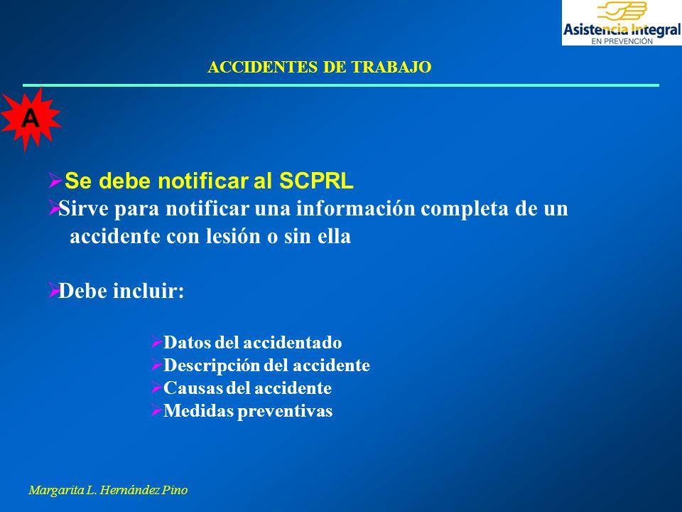 Margarita L. Hernández Pino ACCIDENTES DE TRABAJO Se debe notificar al SCPRL Sirve para notificar una información completa de un accidente con lesión
