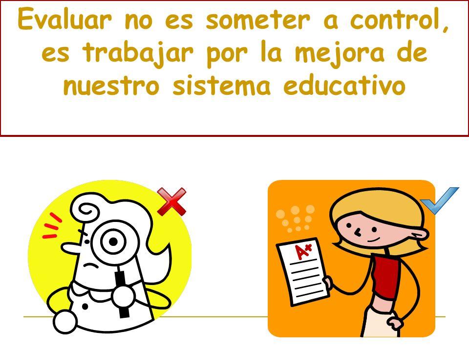 ED 2010 Evaluar no es someter a control, es trabajar por la mejora de nuestro sistema educativo