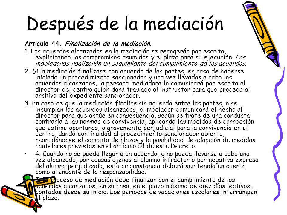 Después de la mediación Artículo 44. Finalización de la mediación. 1. Los acuerdos alcanzados en la mediación se recogerán por escrito, explicitando l