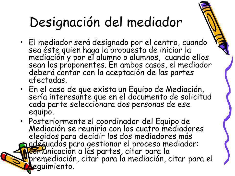 Designación del mediador El mediador será designado por el centro, cuando sea éste quien haga la propuesta de iniciar la mediación y por el alumno o a
