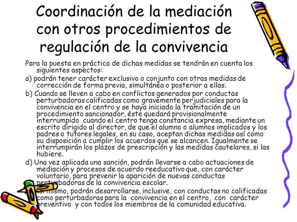 Coordinación de la mediación con otros procedimientos de regulación de la convivencia Para la puesta en práctica de dichas medidas se tendrán en cuent