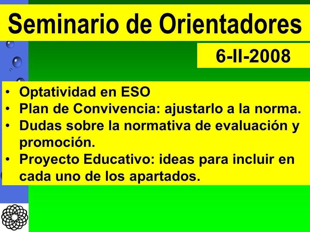 Seminario de Orientadores 6-II-2008 Optatividad en ESO Plan de Convivencia: ajustarlo a la norma. Dudas sobre la normativa de evaluación y promoción.