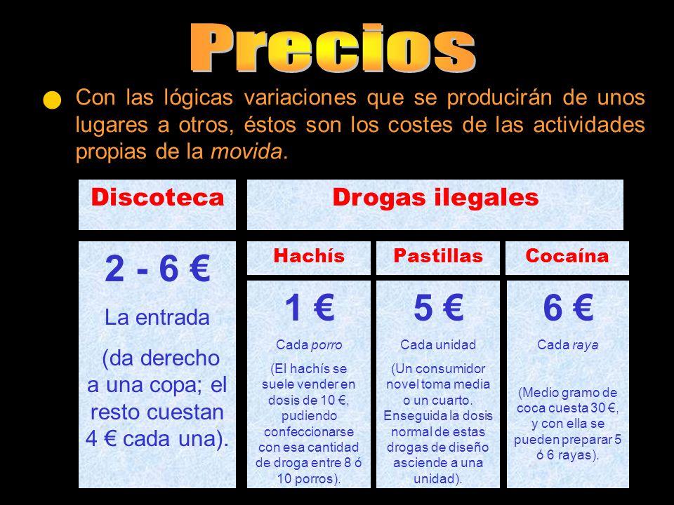Con las lógicas variaciones que se producirán de unos lugares a otros, éstos son los costes de las actividades propias de la movida. Discoteca 2 - 6 L