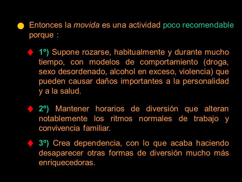 2º) Mantener horarios de diversión que alteran notablemente los ritmos normales de trabajo y convivencia familiar. 3º) Crea dependencia, con lo que ac
