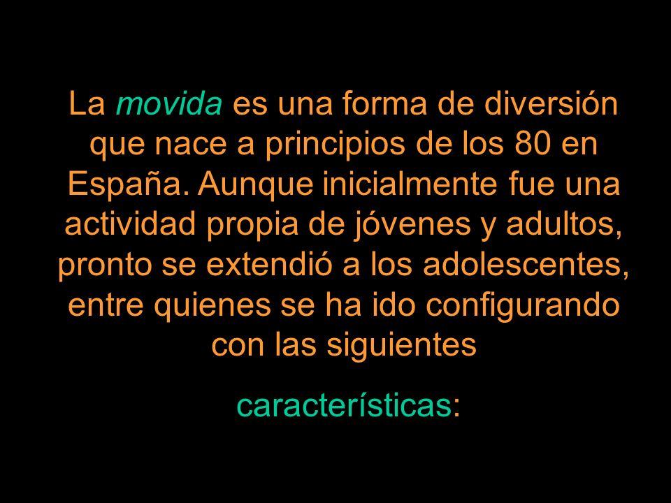 La movida es una forma de diversión que nace a principios de los 80 en España. Aunque inicialmente fue una actividad propia de jóvenes y adultos, pron