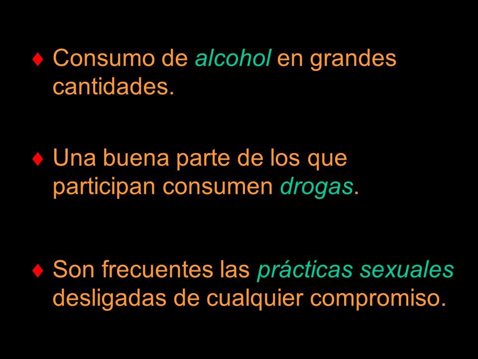 Consumo de alcohol en grandes cantidades. Una buena parte de los que participan consumen drogas. Son frecuentes las prácticas sexuales desligadas de c