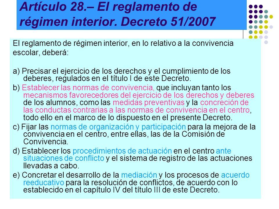 Artículo 28.– El reglamento de régimen interior. Decreto 51/2007 El reglamento de régimen interior, en lo relativo a la convivencia escolar, deberá: a