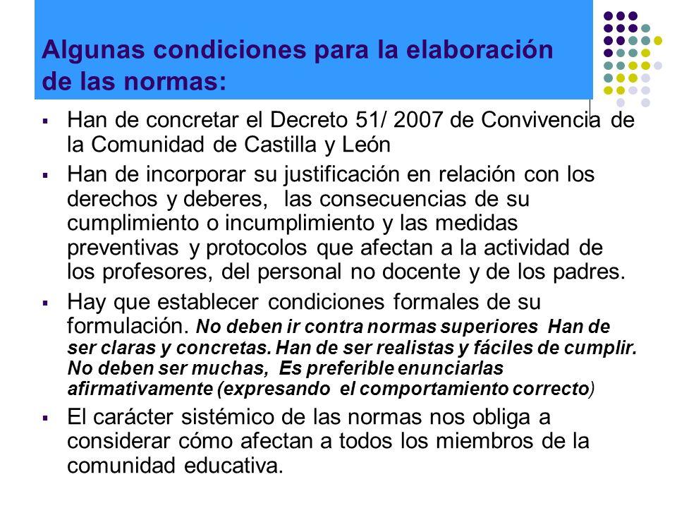 Algunas condiciones para la elaboración de las normas: Han de concretar el Decreto 51/ 2007 de Convivencia de la Comunidad de Castilla y León Han de i
