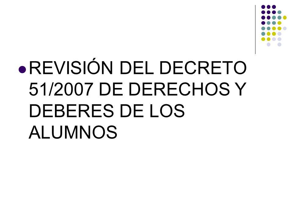 REVISIÓN DEL DECRETO 51/2007 DE DERECHOS Y DEBERES DE LOS ALUMNOS