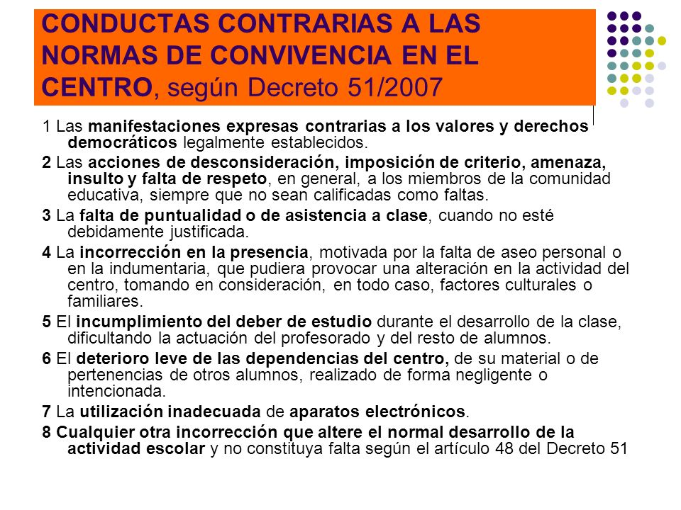 CONDUCTAS CONTRARIAS A LAS NORMAS DE CONVIVENCIA EN EL CENTRO, según Decreto 51/2007 1 Las manifestaciones expresas contrarias a los valores y derecho