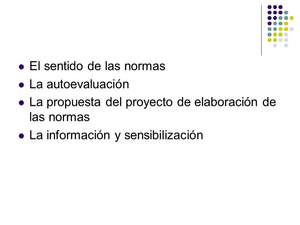 El sentido de las normas La autoevaluación La propuesta del proyecto de elaboración de las normas La información y sensibilización
