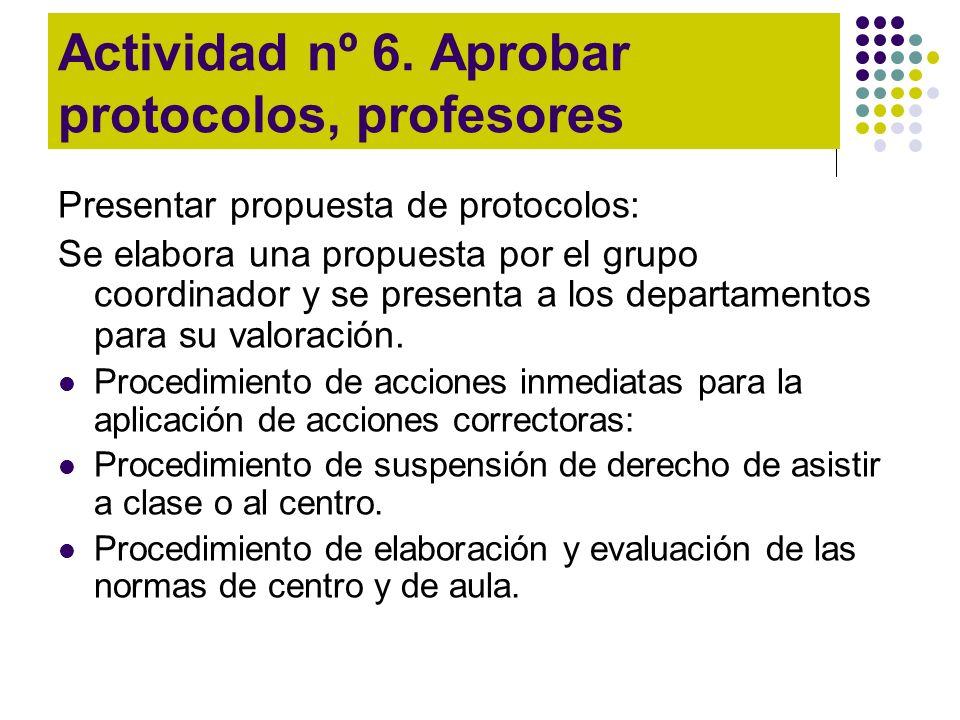 Actividad nº 6. Aprobar protocolos, profesores Presentar propuesta de protocolos: Se elabora una propuesta por el grupo coordinador y se presenta a lo