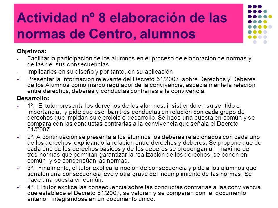 Actividad nº 8 elaboración de las normas de Centro, alumnos Objetivos: - Facilitar la participación de los alumnos en el proceso de elaboración de nor