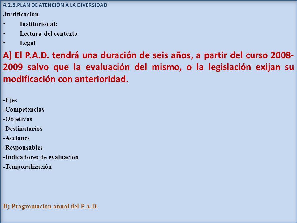 4.2.5.PLAN DE ATENCIÓN A LA DIVERSIDAD Justificación Institucional: Lectura del contexto Legal A) El P.A.D. tendrá una duración de seis años, a partir