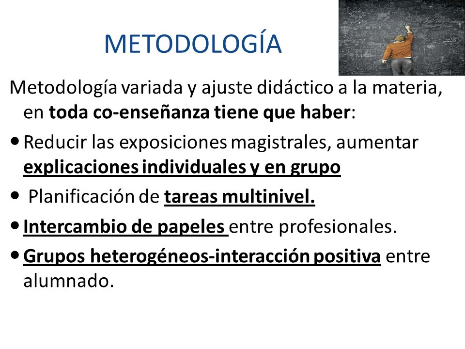 METODOLOGÍA Metodología variada y ajuste didáctico a la materia, en toda co-enseñanza tiene que haber: Reducir las exposiciones magistrales, aumentar