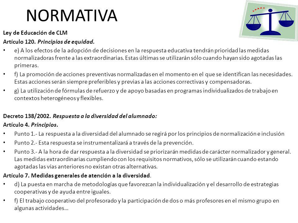 NORMATIVA Ley de Educación de CLM Artículo 120. Principios de equidad. e) A los efectos de la adopción de decisiones en la respuesta educativa tendrán