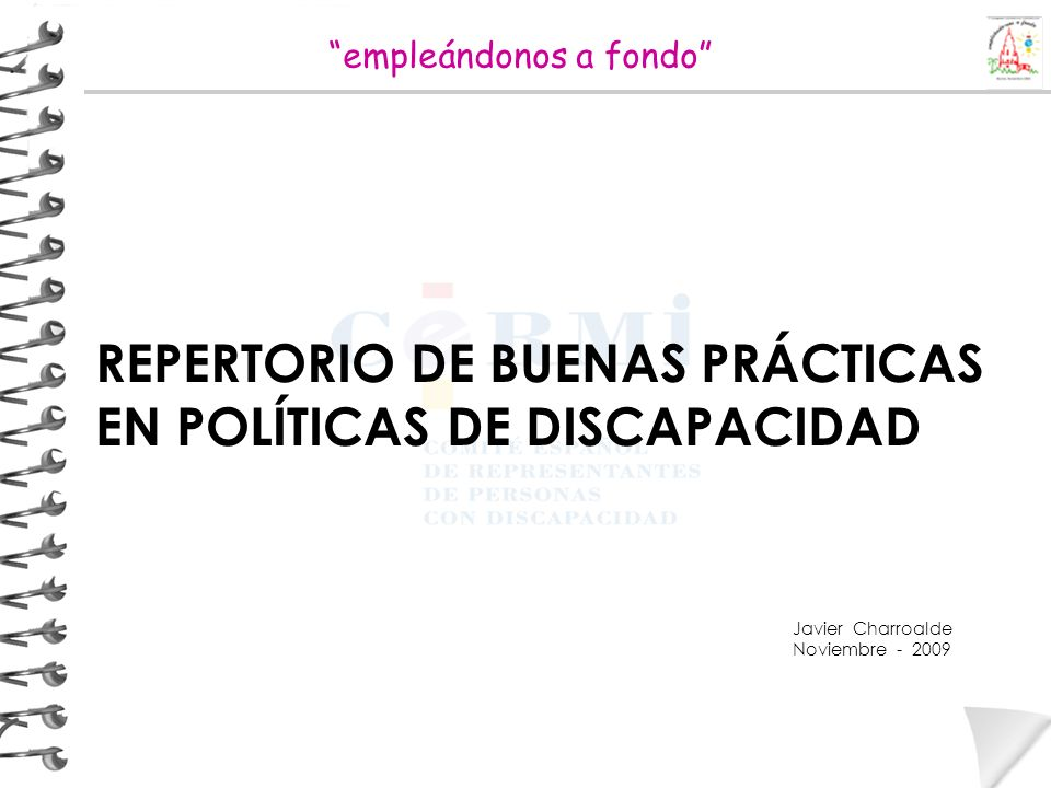 REPERTORIO DE BUENAS PRÁCTICAS EN POLÍTICAS DE DISCAPACIDAD Javier Charroalde Noviembre - 2009 empleándonos a fondo